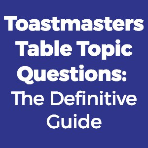 Toastmasters Table Topics: The Definitive Guide (2019)