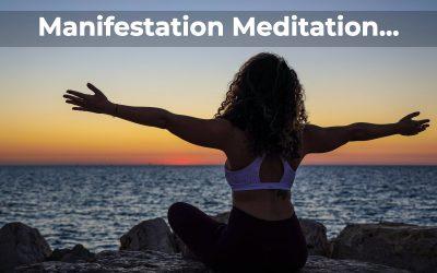 Manifestation Meditation, Everything You Need to Know